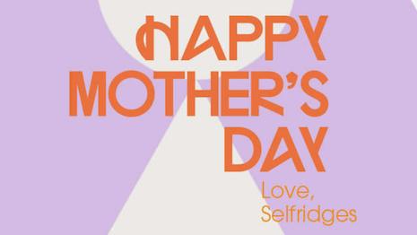Selfridges Mother's Day campaign. Image credit: Selfridges