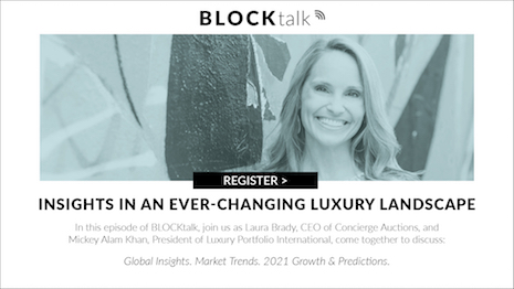 The evolving luxury landscape in 2021 is the focus of a free hour-long webinar hosted Oct. 30 at 3 p.m. to 4 p.m. ET by Concierge Auctions CEO Laura Brady and featuring guest speaker Mickey Alam Khan, editor in chief of Luxury Daily and president of Luxury Portfolio International