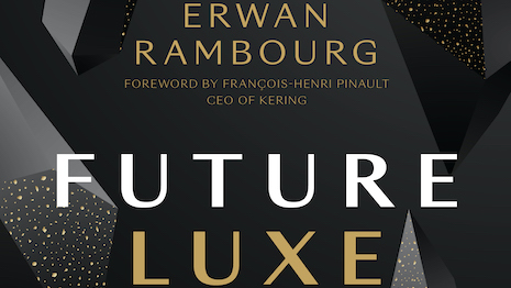 """In """"Future Luxe: What's Ahead for the Business of Luxury"""" (Figure 1 Publishing, 272pp, Sept. 22 2020), Erwan Rambourg identifies the major forces and emerging trends that are set to reshape luxury over the next decade. Image credit: Figure 1 Publishing"""