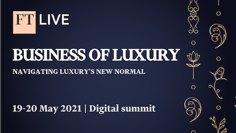 This year's FT Business of Luxury event May 19-20 will focus on the new normal for luxury and fashion. Image courtesy of the Financial TImes